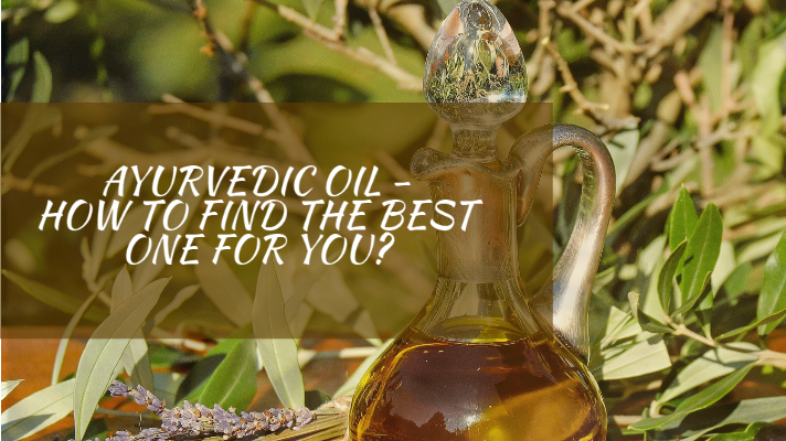 Ayurvedic oil- How to find the best one for you? | Vedicline