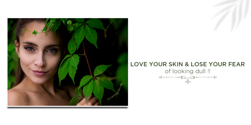 Love your skin & lose your fear of looking dull-Vedicline